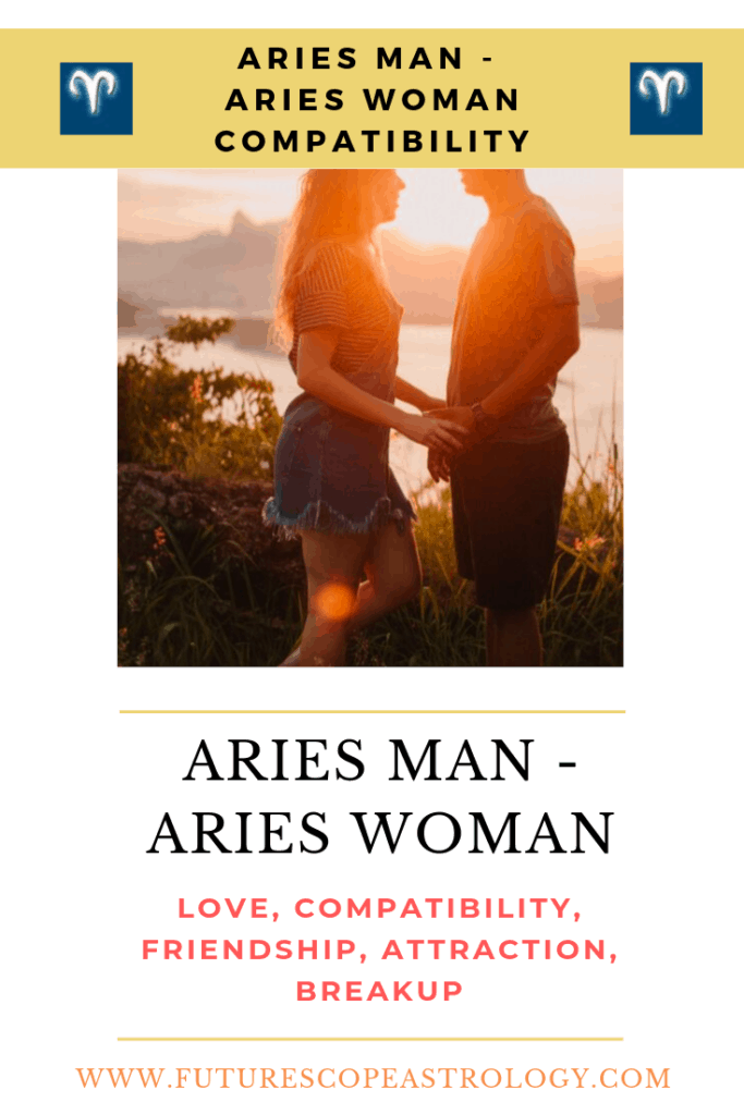 Aries Man and Aries Woman: Love, Compatibility, Friendship, Attraction, Breakup