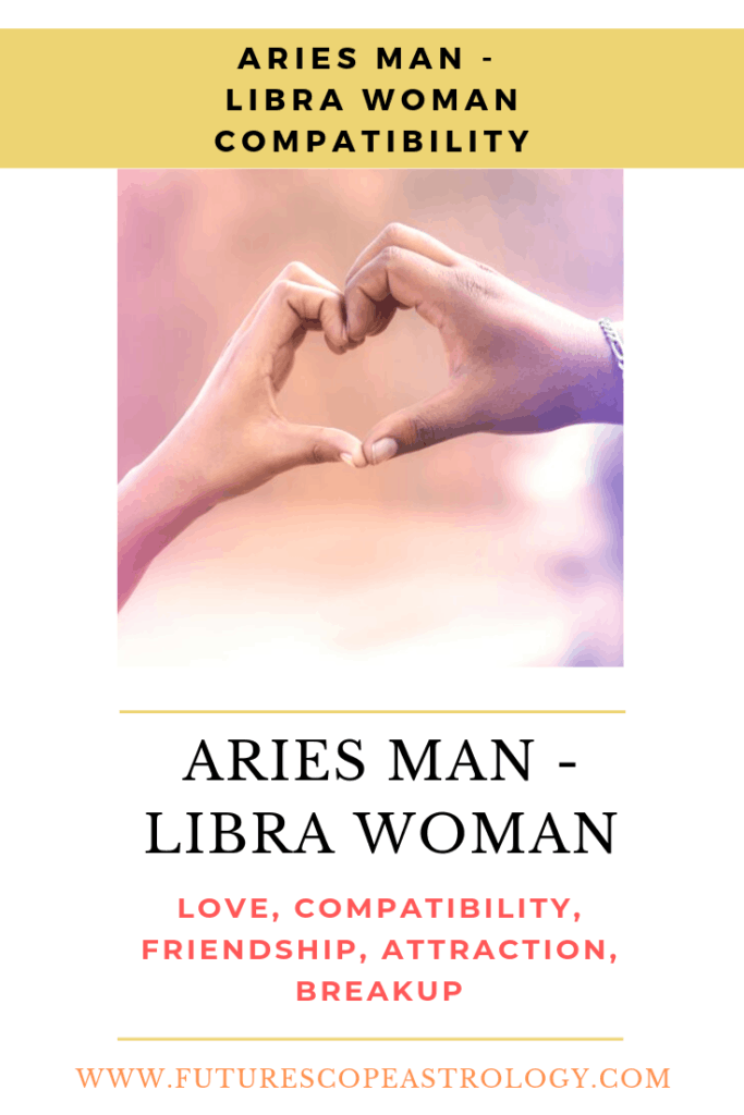 Aries Man and Libra Woman: Love, Compatibility, Friendship, Attraction, Breakup