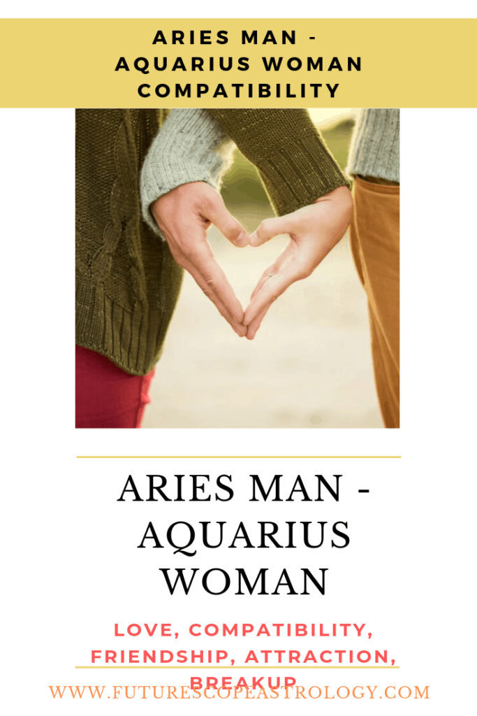 Aries Man and Aquarius Woman: Love, Compatibility, Friendship, Attraction, Breakup