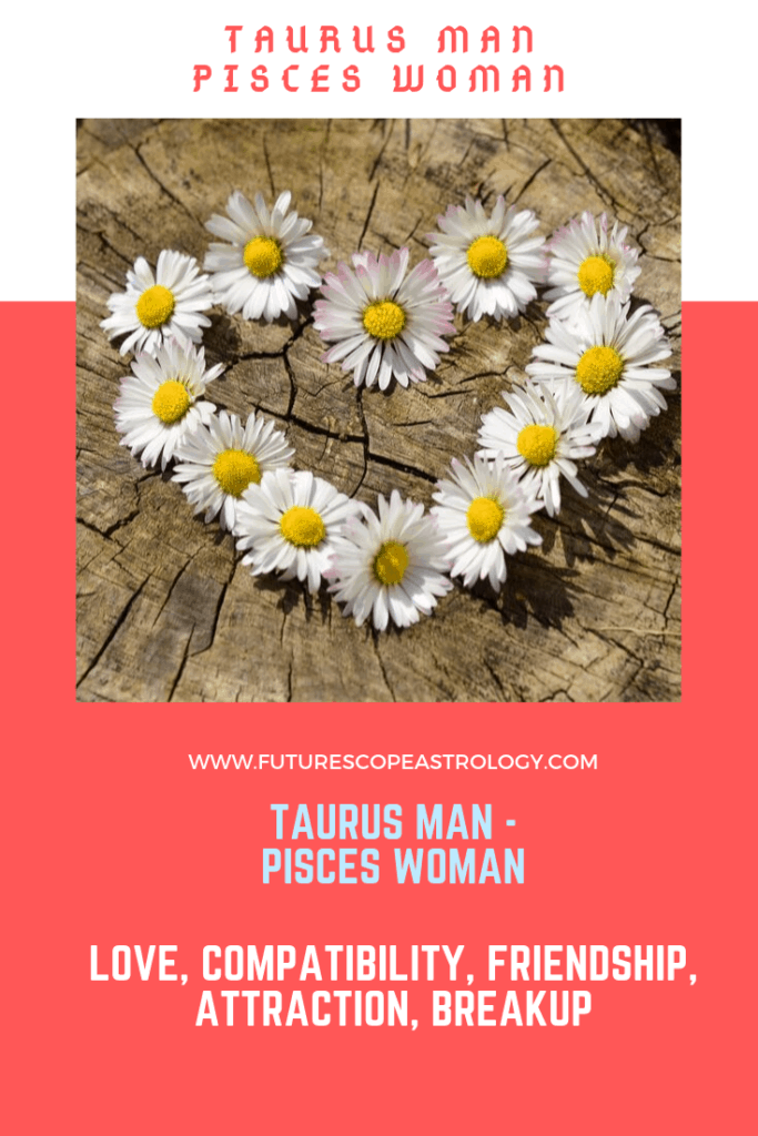 Taurus Man and Pisces Woman: love, compatibility, friendship, breakup