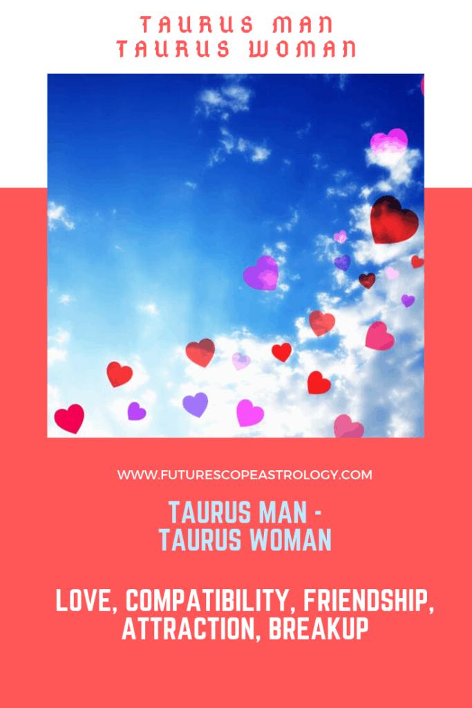 Taurus Man and Taurus Woman: love, compatibility, friendship, breakup