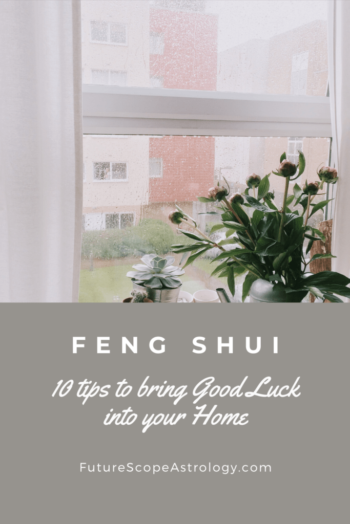 Feng Shui -10 tips to bring Good Luck into your Home