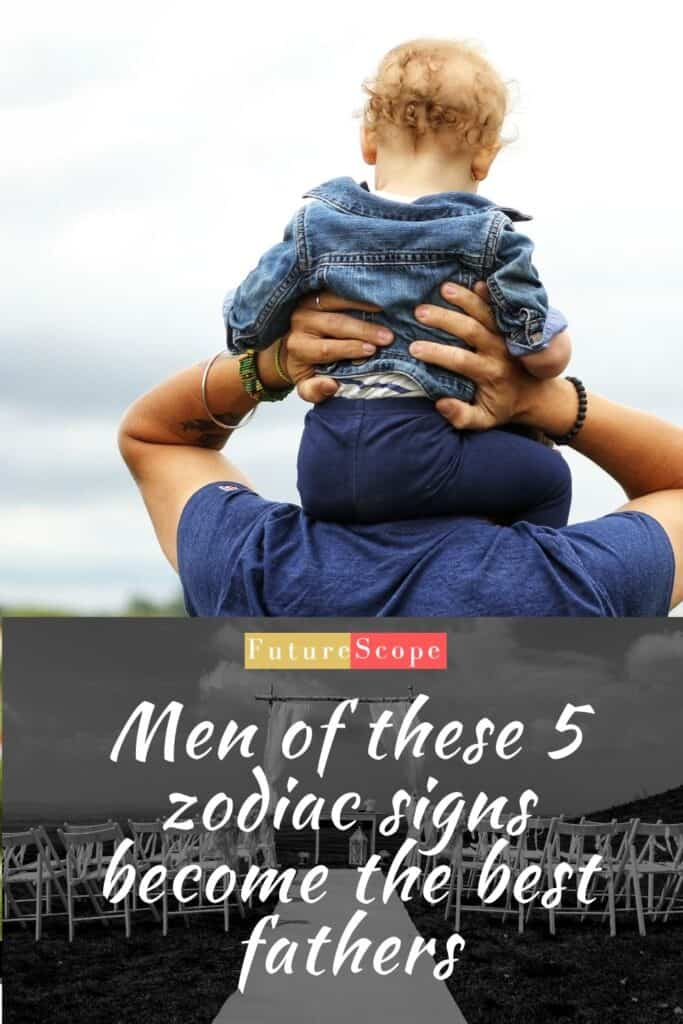 Men of these 5 zodiac signs become the best fathers