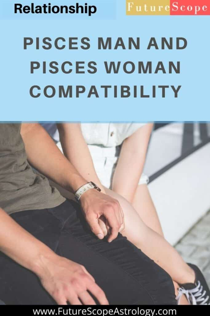 Pisces Man and Pisces Woman: Love, Compatibility, Friendship, Attraction, Breakup