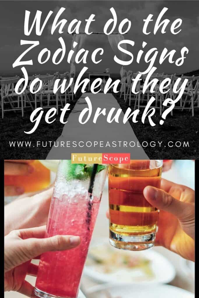 What do the Zodiac Signs do when they get drunk
