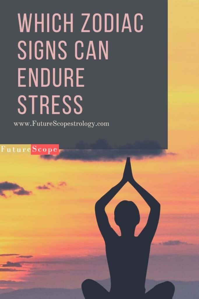 Which Zodiac Signs can Endure Stress