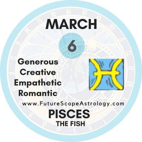 March 6 Birthday: Personality, Zodiac Sign, Compatibility, Ruling Planet, Element, Health and Advice