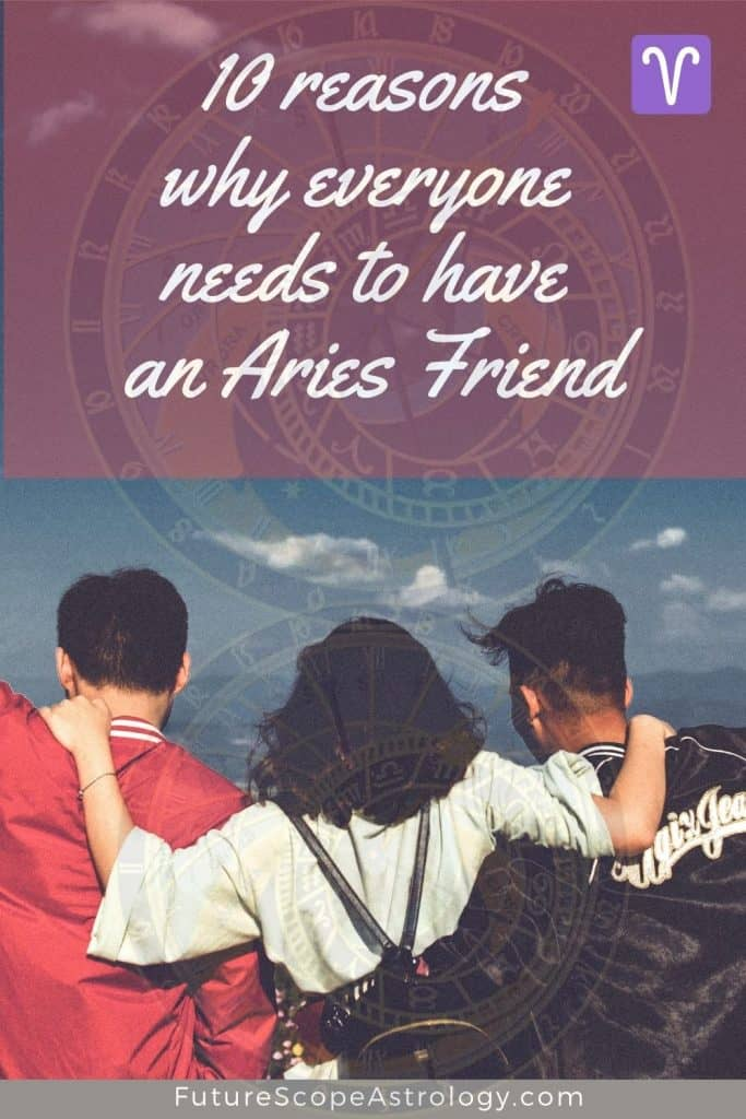 10 reasons why everyone needs to have an Aries Friend