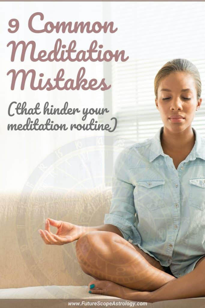 9 Common Meditation Mistakes that hinder your meditation routine