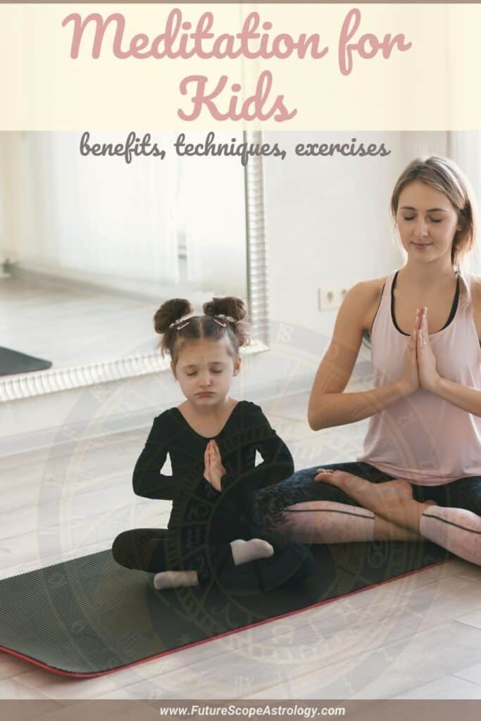 Meditation for Kids : benefits, techniques, exercises
