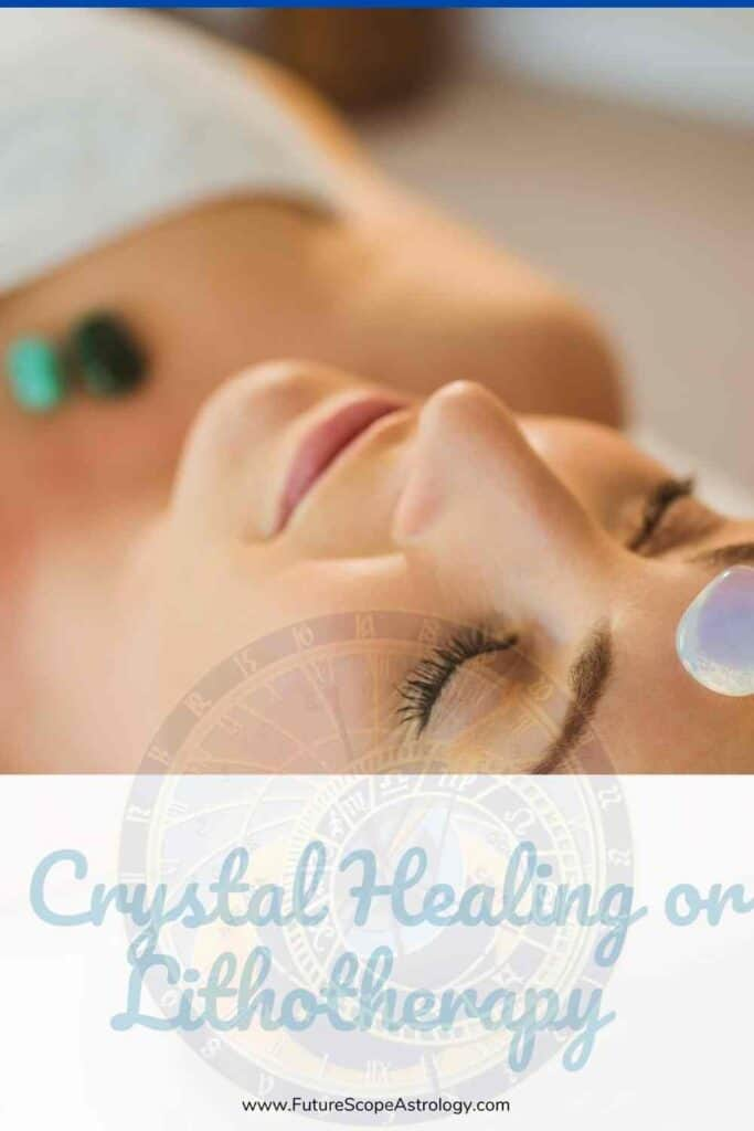 Crystal Healing or Lithotherapy (all you need to know)