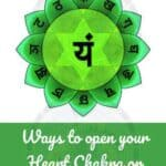 Ways to open your Heart Chakra or Anahata