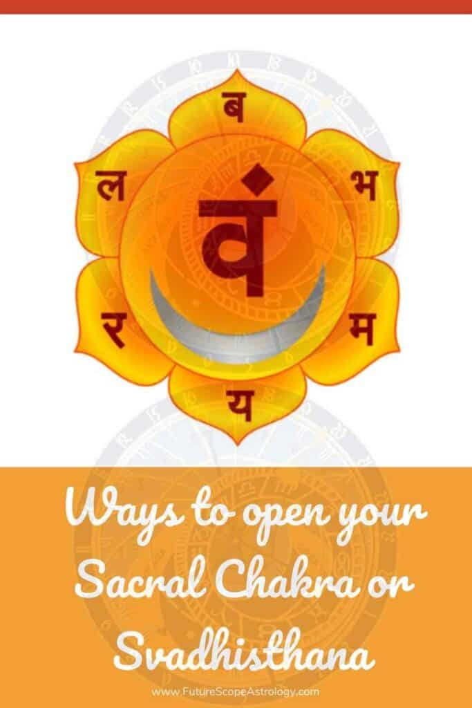 Ways to open your Sacral Chakra or Svadhisthana